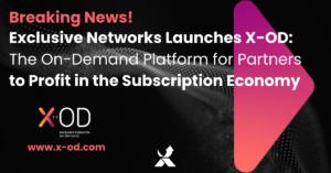 Exclusive Networks lanserar X-OD: en plattformen för partners att tjäna pengar på 3