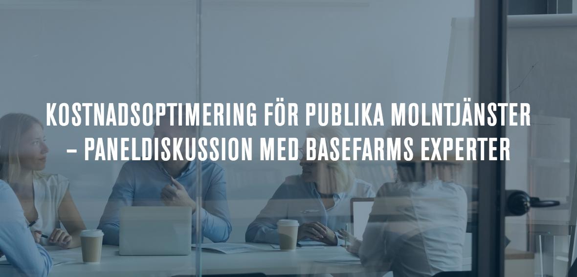 Kostnadsoptimering för publika molntjänster – Paneldiskussion med Basefarms experter 12